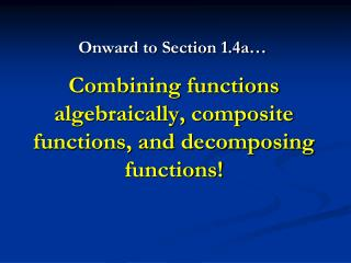 Combining functions algebraically, composite functions, and decomposing functions!