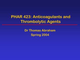 PHAR 423: Anticoagulants and Thrombolytic Agents