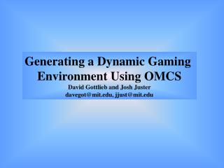 Generating a Dynamic Gaming  Environment Using OMCS David Gottlieb and Josh Juster davegot@mit, jjust@mit