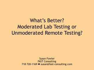 What's Better?  Moderated Lab Testing or Unmoderated Remote Testing?