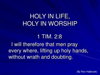 HOLY IN LIFE, HOLY IN WORSHIP