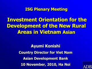 Ayumi Konishi Country Director for Viet Nam  Asian Development Bank 10 November, 2010, Ha Noi