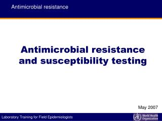 Antimicrobial resistance  and susceptibility testing