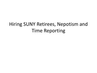 Hiring SUNY Retirees, Nepotism and Time Reporting