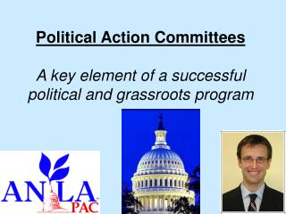 Political Action Committees A key element of a successful political and grassroots program