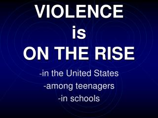 VIOLENCE  is  ON THE RISE