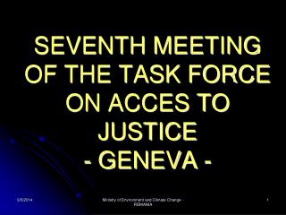 SEVENTH MEETING OF THE TASK FORCE ON ACCES TO JUSTICE  - GENEVA -