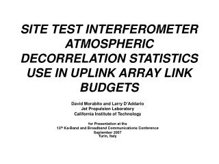 SITE TEST INTERFEROMETER ATMOSPHERIC DECORRELATION STATISTICS USE IN UPLINK ARRAY LINK BUDGETS