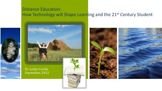 Distance Education:  How Technology will Shape Learning and the 21 st  Century Student