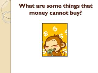 What are some things that money cannot buy?