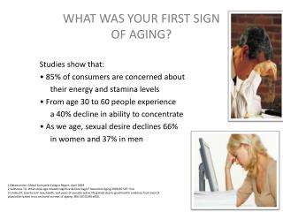 WHAT WAS YOUR FIRST SIGN  OF AGING?