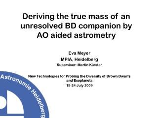 Deriving the true mass of an unresolved BD companion by AO aided astrometry