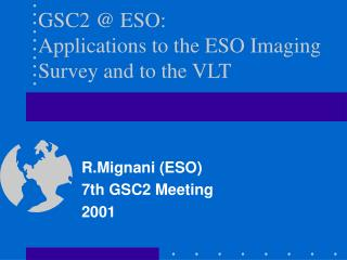 GSC2 @ ESO: Applications to the ESO Imaging Survey and to the VLT