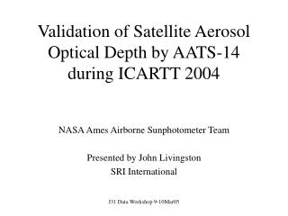 Validation of Satellite Aerosol Optical Depth by AATS-14 during ICARTT 2004