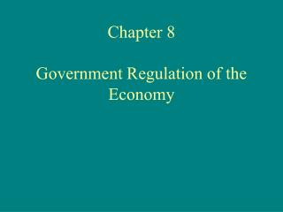 Chapter 8 Government Regulation of the Economy