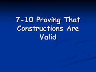 7-10 Proving That Constructions Are Valid