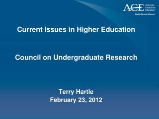 Current Issues in Higher Education Council on Undergraduate Research Terry Hartle