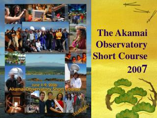 The Akamai  Observatory  Short Course  200 7