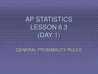 AP STATISTICS LESSON 6.3 (DAY 1)