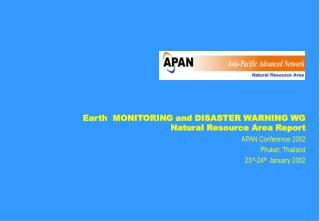 Earth MONITORING and DISASTER WARNING WG Natural Resource Area Report APAN Conference 2002