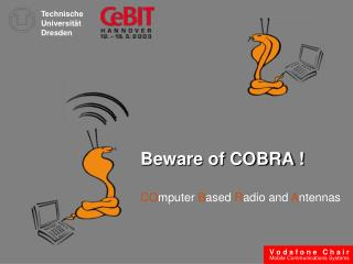 Beware of COBRA ! CO mputer  B ased  R adio and  A ntennas