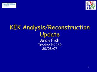 KEK Analysis/Reconstruction Update Aron Fish Tracker PC 269 20/08/07