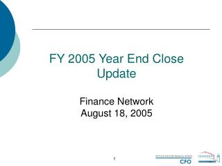 FY 2005 Year End Close Update Finance Network  August 18, 2005