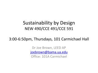 Sustainability by Design NEW 490/CCE 491/CCE 591 3:00-6:50pm, Thursdays, 101 Carmichael Hall