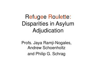 R e f u g e e  R o u l e t t e : Disparities in Asylum Adjudication