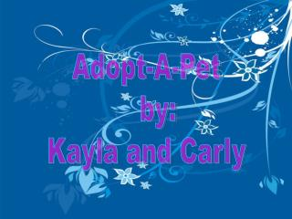 Adopt-A-Pet    by: Kayla and Carly