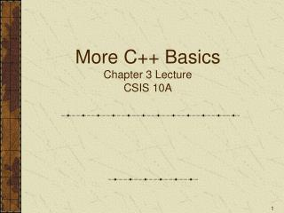 More C++ Basics Chapter 3 Lecture CSIS 10A
