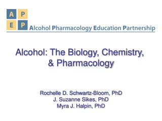 Alcohol: The Biology, Chemistry,  & Pharmacology Rochelle D. Schwartz-Bloom, PhD