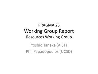 PRAGMA 25 Working Group  Report Resources  Working Group