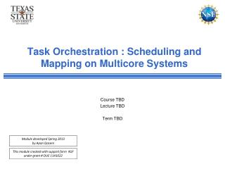 Task Orchestration : Scheduling and Mapping on Multicore Systems