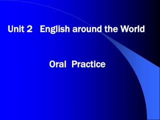 Unit 2   English around the World                  Oral  Practice