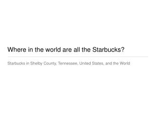 Where in the world are all the Starbucks?