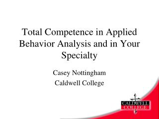 Total Competence in Applied Behavior Analysis and in Your Specialty