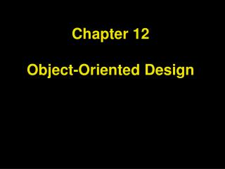 Chapter 12 Object-Oriented Design