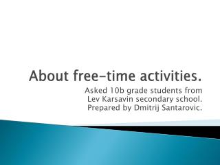 About free-time activities.