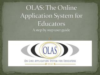 OLAS: The Online Application System for Educators A step by step user guide