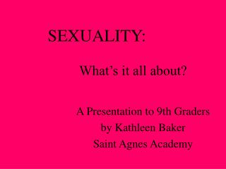 SEXUALITY:                       What's it all about?