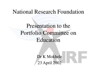 National Research Foundation Presentation to the  Portfolio Committee on Education