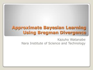 Approximate Bayesian Learning Using Bregman Divergence