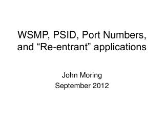 """WSMP, PSID, Port Numbers, and """"Re-entrant"""" applications"""