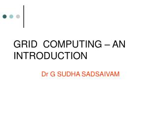 GRID  COMPUTING – AN INTRODUCTION