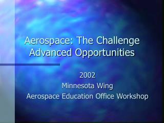 Aerospace: The Challenge Advanced Opportunities