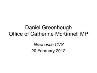 Daniel Greenhough Office of Catherine McKinnell MP