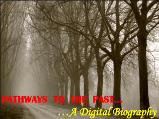 PATHWAYS  TO  THE  PAST…