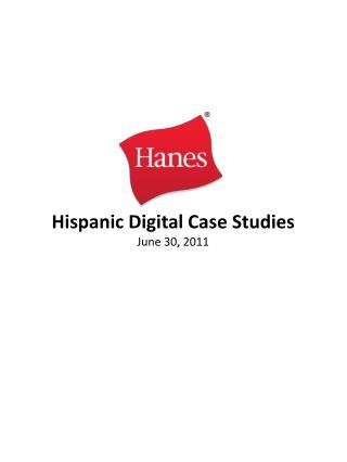 Hispanic Digital Case Studies June 30, 2011