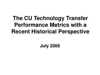 The CU Technology Transfer Performance Metrics with a Recent Historical Perspective